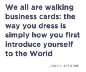 We all are walking business cards: The way you dress is simply how you first  introduce yourself to the World.