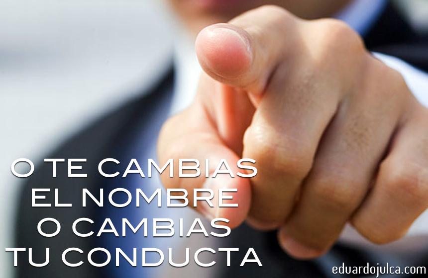 O TE CAMBIAS EL NOMBRE O CAMBIAS TU CONDUCTA.jpg