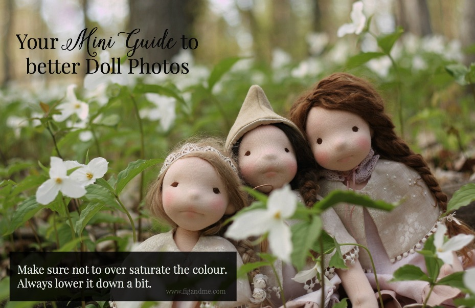 "Once you download your photos, make sure the colour is not exploding. Lower the ""saturation"" a bit so that the photos are more calming to the eye. Unless you are going for a hyper-reality look. Doll Photography tips via Fig and Me."