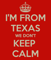 i-m-from-texas-we-don-t-keep-calm-2.png