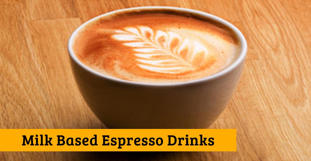 Milk Based Espresso Drinks