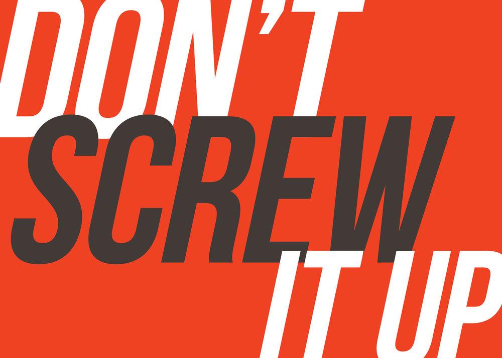 Don't-screw-it-up.jpg