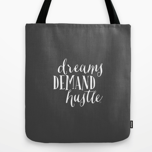 "Dreams Demand Hustle tote bag.  Available in three sizes 16""x16"" shown here and, 13""x13"" and  18""x18""."