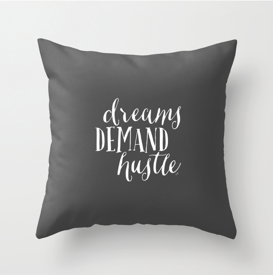 Dreams Demand Hustle Throw Pillow. Available in three sizes and indoor and outdoor styles. You can purchase cover or cover/pillow-insert combos.