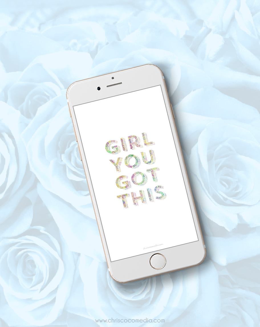 GIRL YOU GOT THIS iPhone wallpaper by Chris Olson.