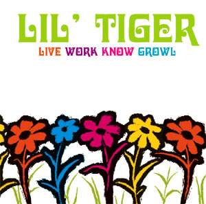 Live Work Know Growl- Lil Tiger