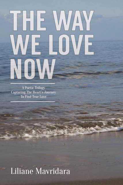 The Way We Love Now, A Poetic Trilogy Capturing The Heart's Journey To Find True Love. Available in print book format (softcover) and Kindle. For more information and to read reviews please go here.