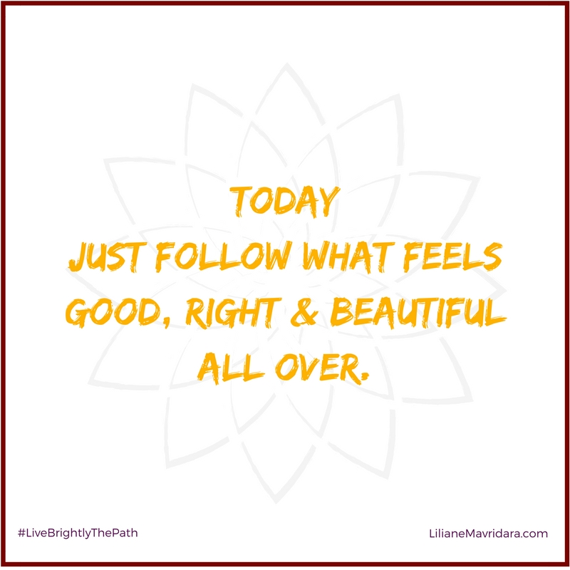 Today Just follow What Feels Good
