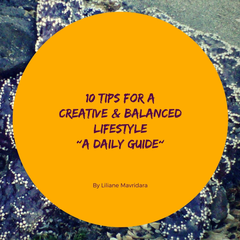 10 Tips For A Creative And Balanced Lifestyle~A Daily Guide