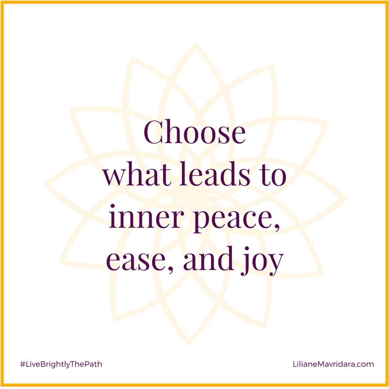 Choose what leads to inner peace, ease, and joy