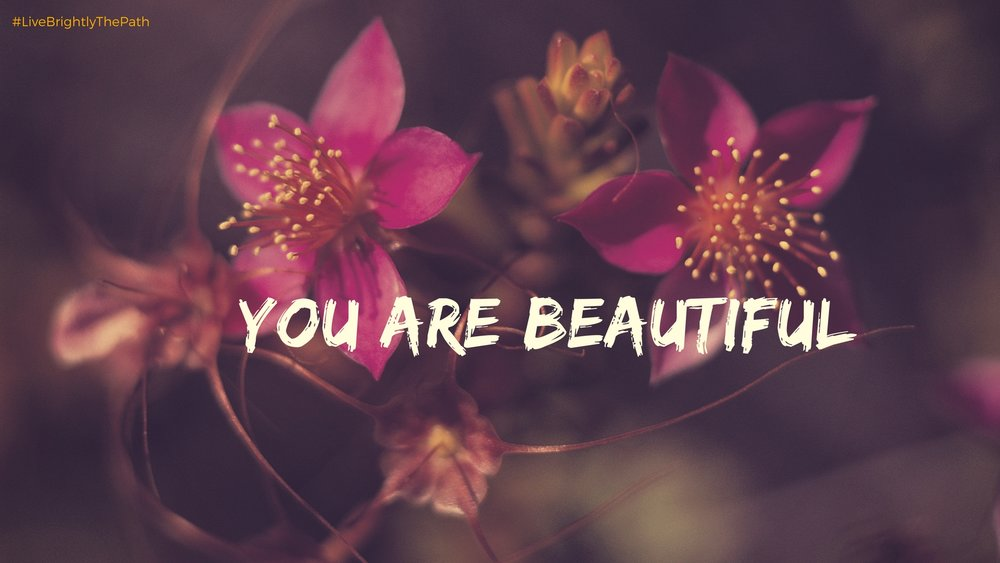 You Are Beautiful #LiveBrightlyThePath-DesktopWallpaper.jpg