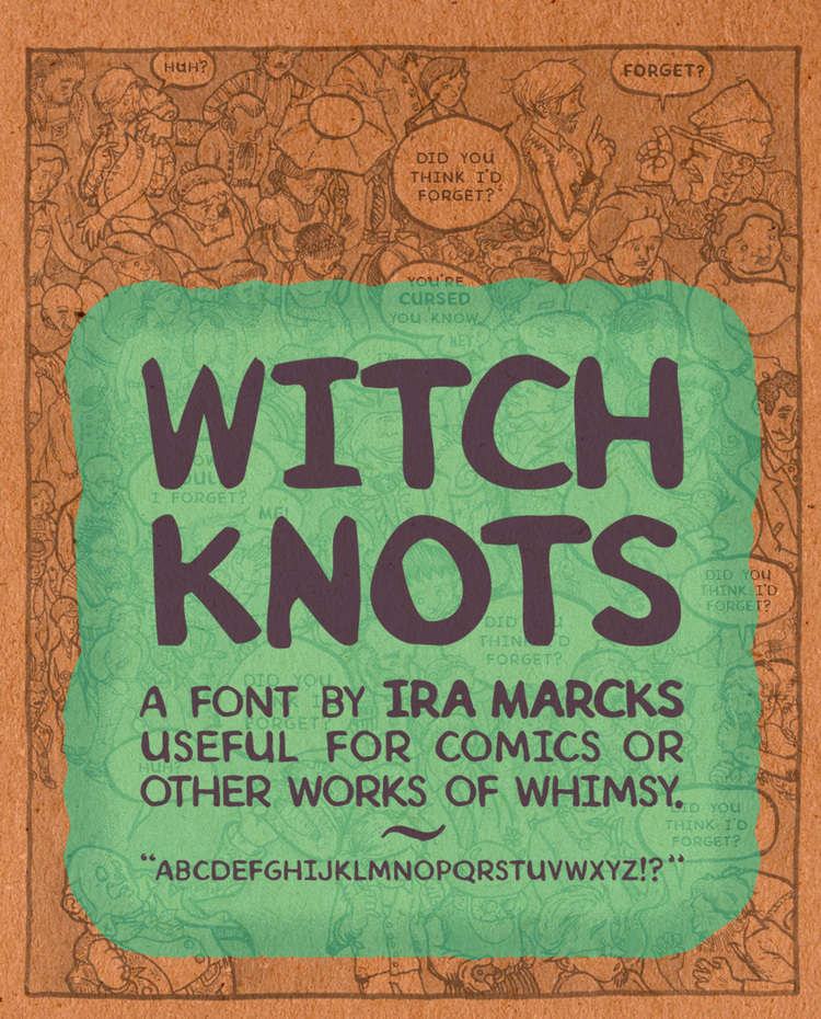 Witch Knots is a font I made based on my hand-lettered book of the same name. A tasteful alternative to Comic Sans. Download it here.