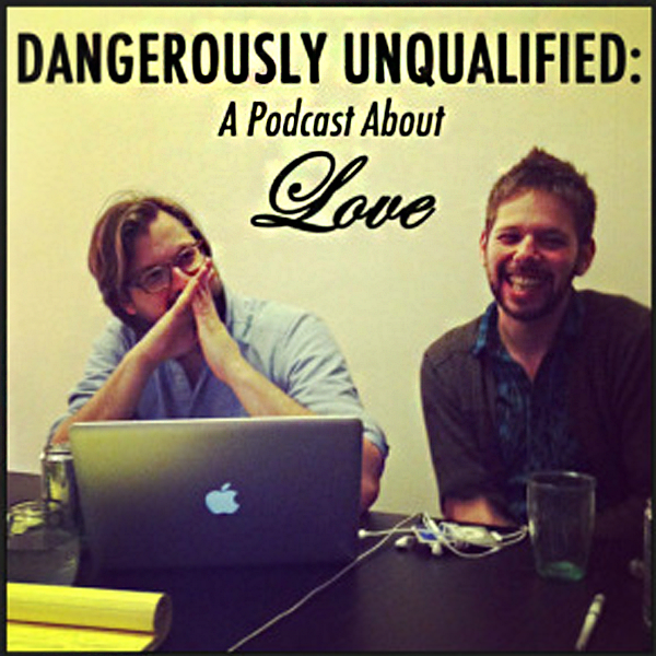 Dangerously Unqualified: A Podcast About Love - Dangerously Unqualified