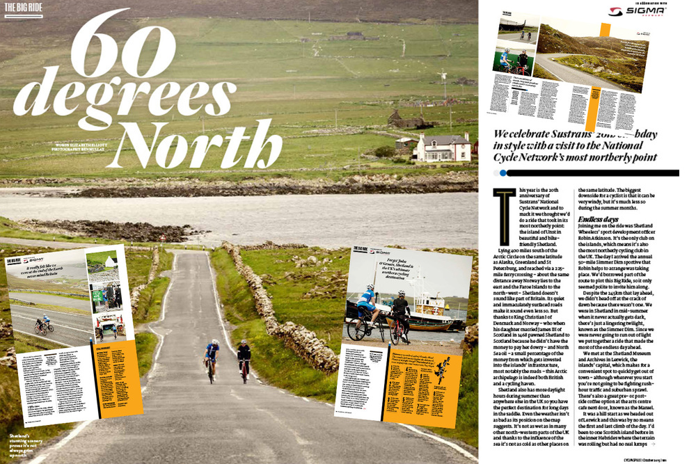 Cycling Plus magazine article in association with Ben Mullay Photography  www.benmullay.com  & Promote Shetland  www.shetland.org  entitled '60 Degrees North'.  For full details view my blog entry  here .