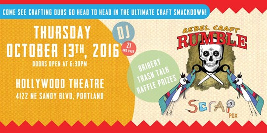 HOT GLUE GUNS, SCISSORS, AND CRAFT GENIUS  Portland's best crafters go head-to-head on stage at SCRAP PDX's yearly craft-off…  Rebel Craft Rumble  This year's event will be held at  Hollywood Theater on Thursday, October 13th . Doors open at 6:30pm and show starts at 7pm.  This is a 21 and over event.