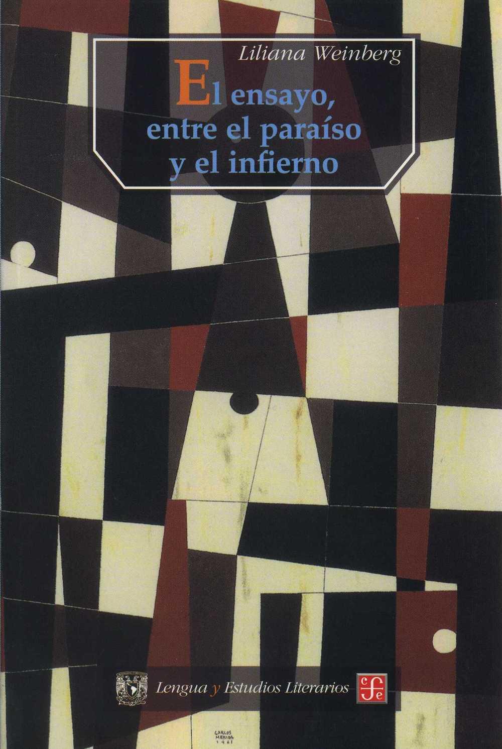 """En El ensayo, entre el paraíso y el inferno, Liliana Weinberg (Bueno Aires, 1956), estudiosa de la cultura latinoamericana, se pregunta: """"¿Cómo definir el ensayo, cómo definir el vuelo?"""" Y propone una primera respuesta: """"Para entender el ensayo es preciso descubrir su primer latido, acercarnos a su nacimiento mismo, cuando el ensayista pronuncia las palabras 'yo, aquí, ahora', y seguirlo luego en su despliegue, en este hacerse, de acontecimiento, sentido, de suceso, valor, y en este volverse, por la interpretación, de voz individual en palabra comunitaria"""".  La autora hace una profunda reflexión de la mano de los propios maestros del género. Desde Montaigne, reconocido como el primer ensayista no sólo porque da nombre al género sino porque incluye la posibilidad de inflexión del yo, pasando por Alfonso Reyes, Jorge Luis Borges, Octavio Paz, que reflexionan sobre el hombre y la escritura, hasta las más jóvenes manifestaciones del ensayo en la frontera con otras formas discursivas.  Weinberg abre también puertas y ventanas —como ella misma dice— al descubrimiento y reconocimiento del ensayo como expresión escrita de la realidad propia de quien lo firma y de su entorno.   El ensayo, entre el paraíso y el infierno obtuvo en 1997 el Premio Anual de Ensayo Literario Hispanoamericano Lya Kostakowsky correspondiente a 1996.     Ver en google books    Ver reseña de Carlos Pereda"""