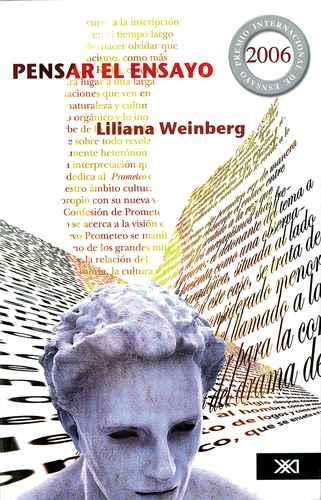 Liliana Weinberg sostiene que en el ensayo se retrabaja con conceptos y  símbolos tomados de distintas esferas del quehacer cultural; rexamina  valores; recrea las palabras de la tribu y repiensa términos  neutralizados. En  Pensar el ensayo  señala que este género  obedece tanto a un complejo proceso de inscripción del texto en el  espacio público, como a la traducción de un acto de pensamiento en un  texto legible e inclusive a trabajos de lectura y edición que se enlazan  con la literatura de la época.