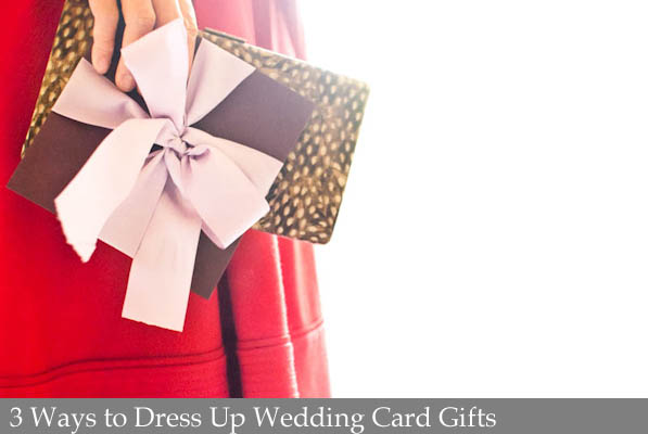 3 Ways to Dress Up Wedding Card Gifts.jpg
