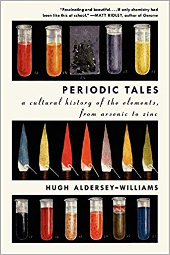 Periodic Tales: A Cultural History of the Elements, from Arsenic to Zinc,  by Hugh Aldersey-Williams