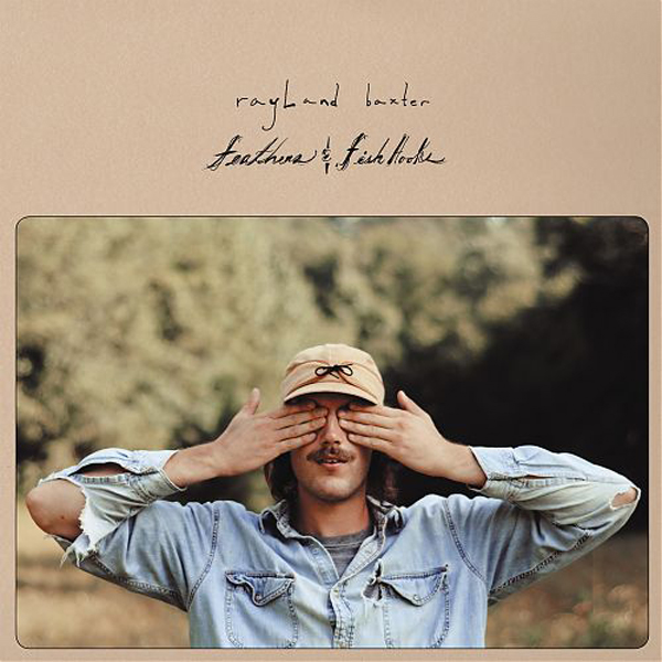 Feathers & Fishhooks -Rayland Baxter