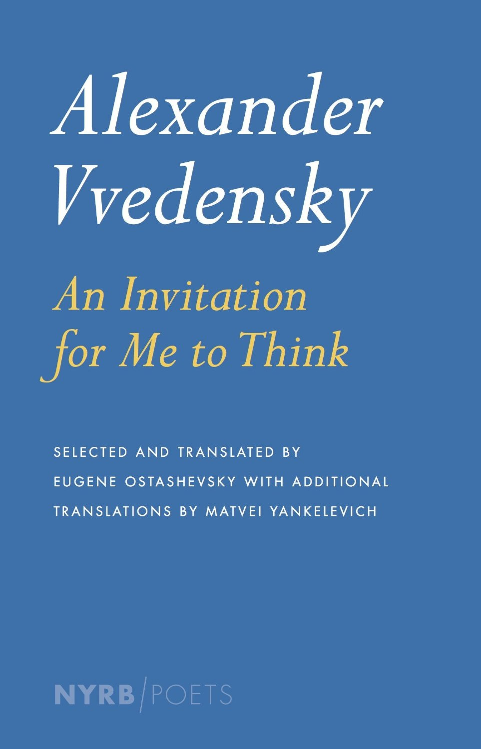 by Alexander Vvedensky, translated from RUSSIAN by Eugene Ostashevsky & Matvei Yankelevich