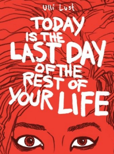 """Today is the Last Day of the Rest of Your Life"", escrito por Ulli Lust e traduzido  do alemão por Kim Thompson"