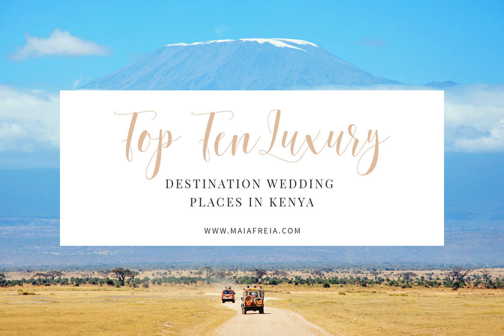 Top 10 Luxury Destination Wedding Places In Kenya Maiafreia