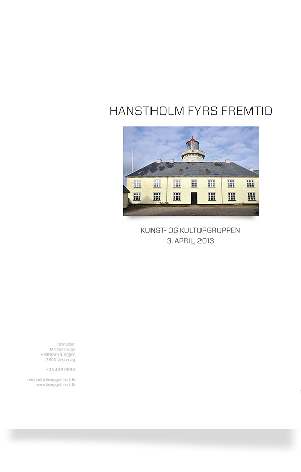 03. april, 2013:    Forslag til Hanstholm Fyrs fremtid fra Kunst- og kulturgruppen   Klik for download