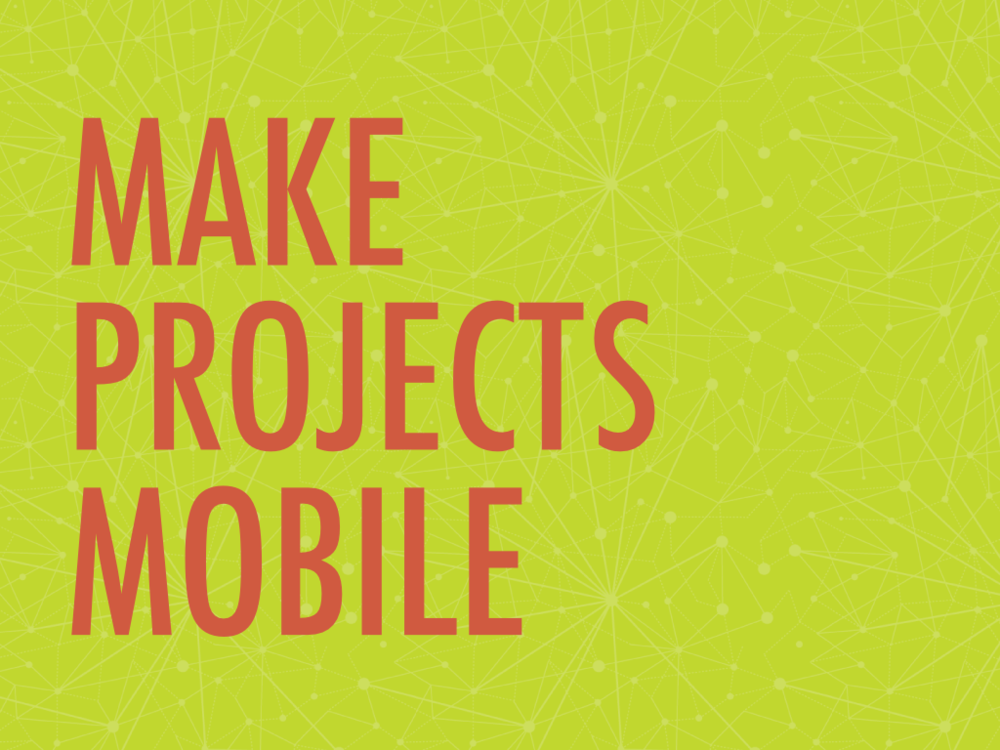 Make Projects Mobile GaETC 2013.001.png
