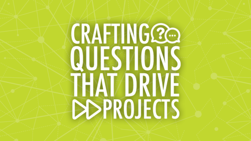 crafting question that drive projects