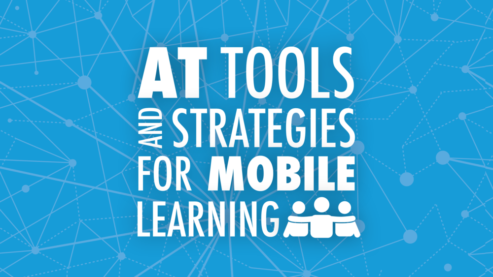 AT Tools and Strategies for Mobile Learning