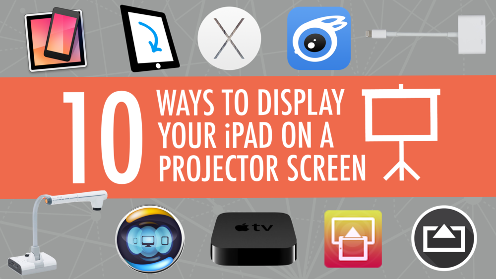 8 Ways to Show Your iPad on a Projector Screen