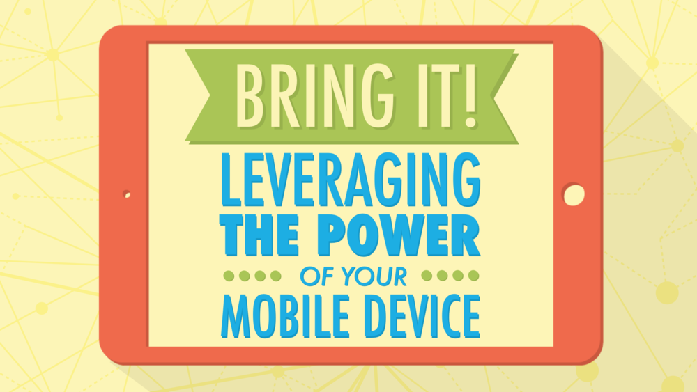 Bring It! Leveraging the Power of Your Mobile Device