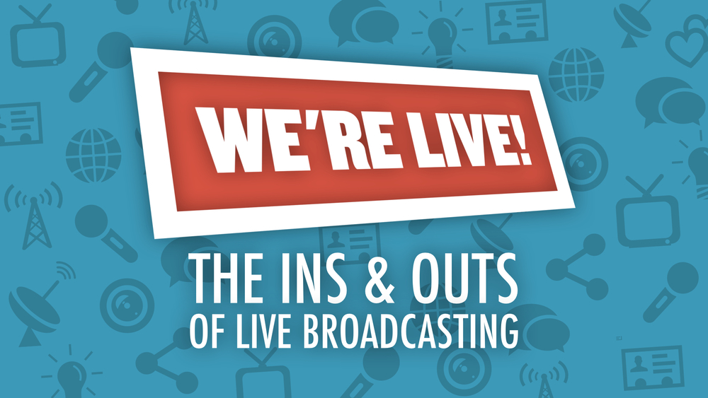 We're Live! The ins and Outs of Live Broadcasting