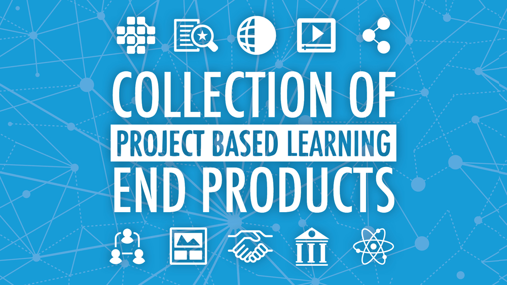a collection of project based learning end products learning in