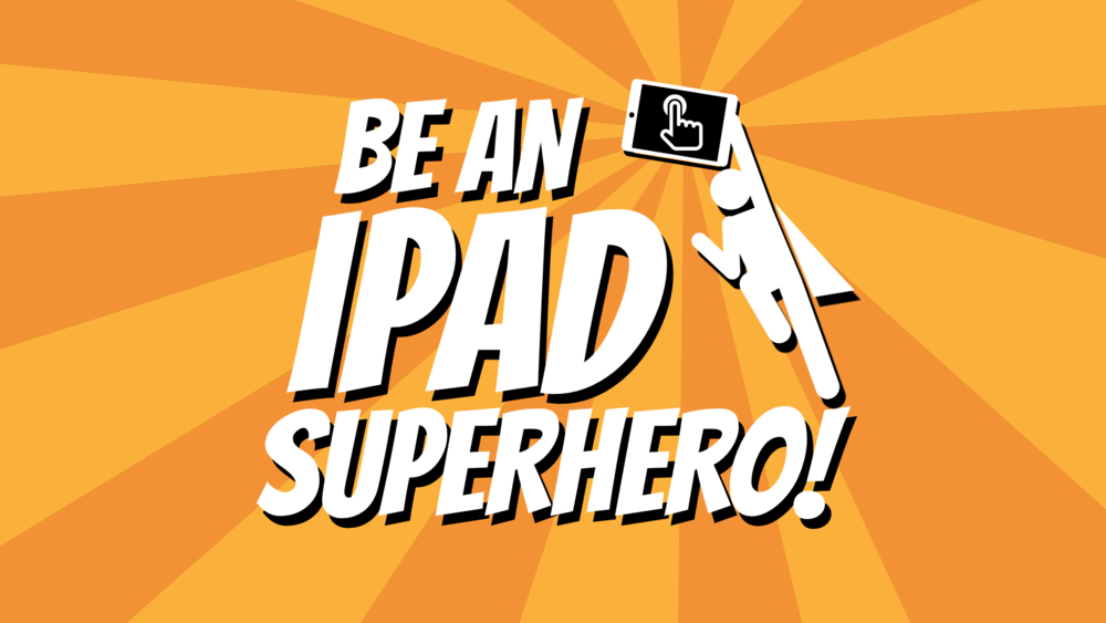 Be an iPad Superhero!