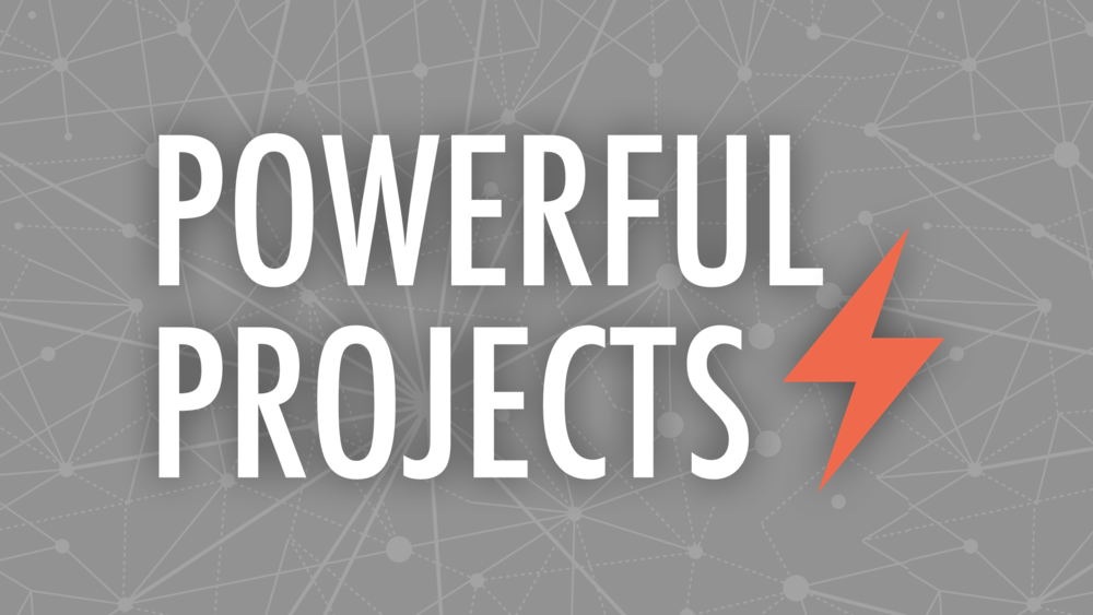 Powerful Projects