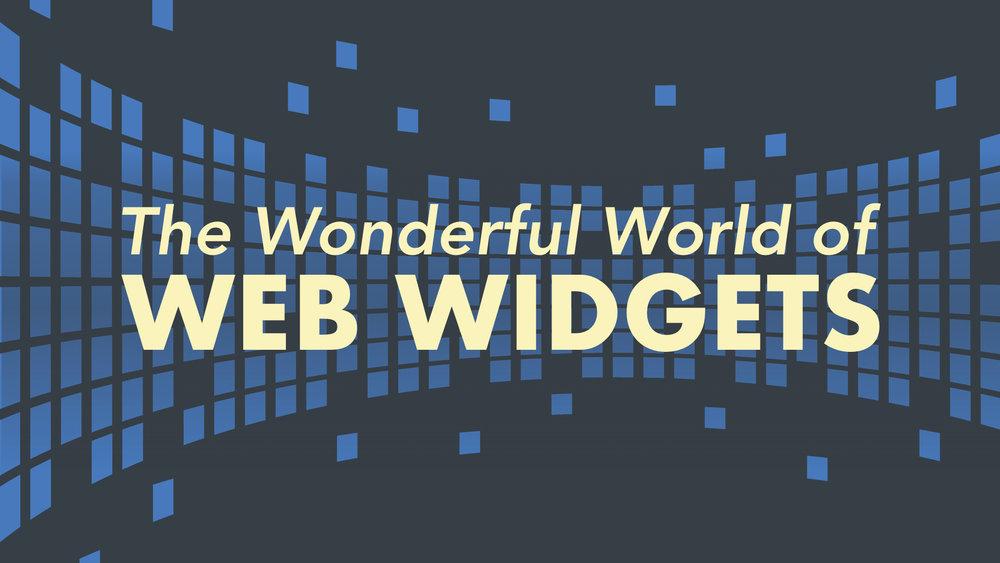 The Wonderful World of Web Widgets