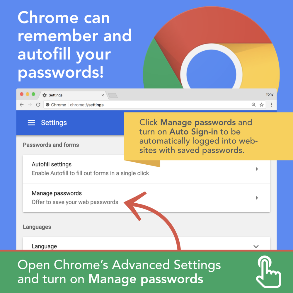 Chrome can remember and autofill your passwords. Open Chrome's Advanced settings and turn on Manage Passwords.