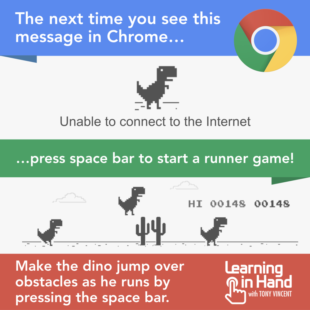 The next time you see the Unable to connect to the Internet message in Chrome, prese the Space bar to start a runner game! Make the dino jump over obstacles as he runs by pressing the Space bar.
