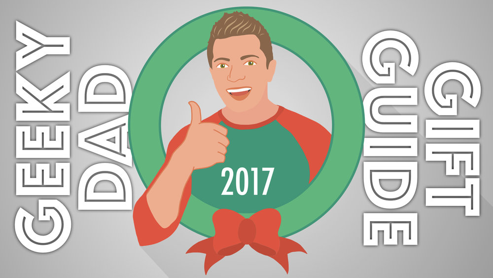 Geeky Dad Gift Guide 2017