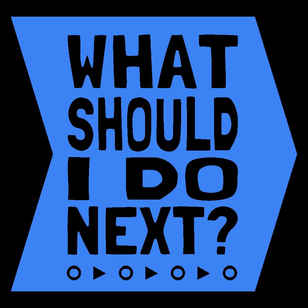 What should I do next?