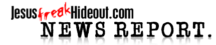 Jesus Freak Hideout: News Report- May 22, 2013