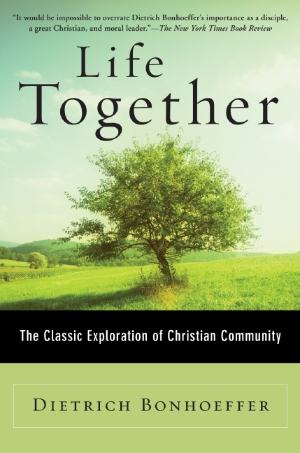 Life Together, by Dietrich Bonhoeffer