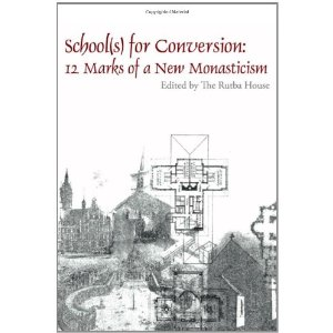 School(s) for Conversion: 12 Marks of New Monasticism, edited by The Rutba House
