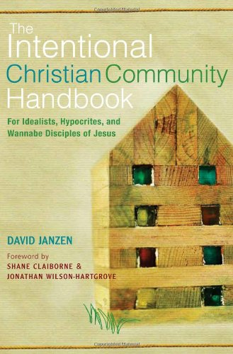 The Intentional Christian Community Handbook, by David Janzen