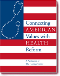 The   Values & Health Reform Connection    from The Hastings Center    A nonpartisan effort to spark a rich discourse on fundamental values in health reform.   Check out the  essay set , too!