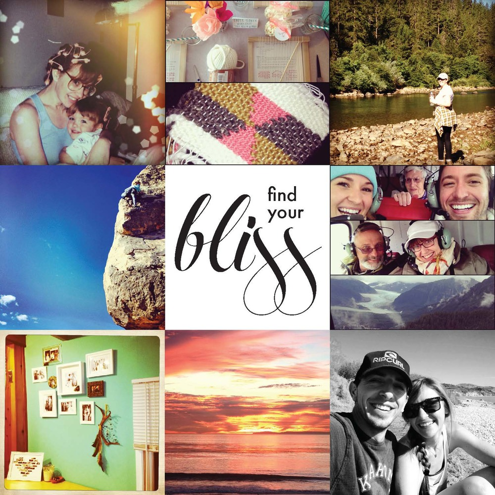 Chelsea Hipley   - Find your bliss. Find it within yourself, in everyday life, in your goals and dreams, in the people you surround yourself with. Find your bliss and don't ever let it go.