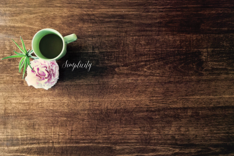 Chelsea Hipley   - Simplicity: Nothing fancy.