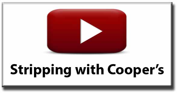 Watch Videos about how to Strip with Cooper's
